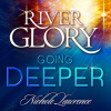 River Glory~Going Deeper