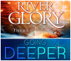 1 River Glory~ There is a River and 1 River Glory Going Deeper